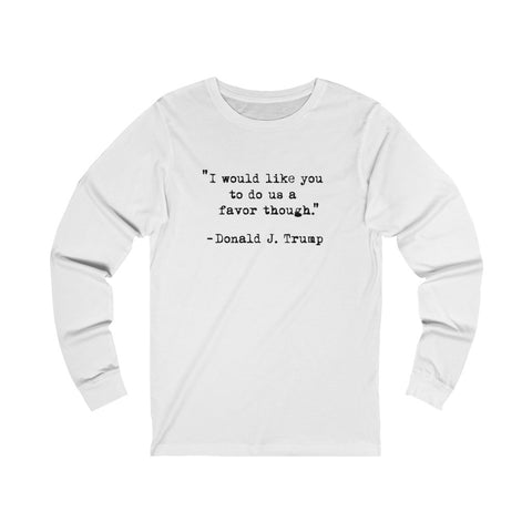 I Would Like You To Do us a Favor Though Unisex Jersey Long Sleeve Tee - PoliticHell