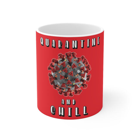Quarantine And Chill Mug 11 oz - PoliticHell