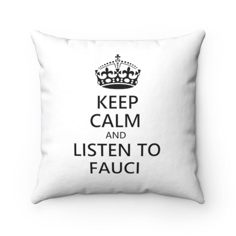 Keep Calm And Listen To Fauci Pillow - PoliticHell