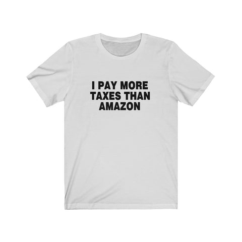 I Pay More Taxes Than Amazon Short Sleeve Shirt - PoliticHell