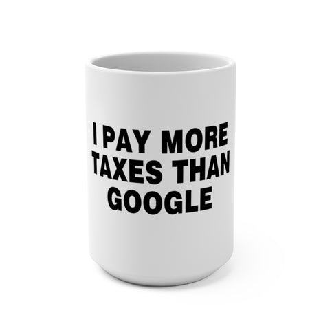 I Pay More Taxes Than Google Mug 15 oz - PoliticHell