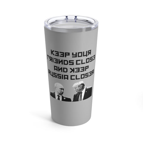 Keep Your Friends Close And Keep Russia Closer Tumbler 20 oz - PoliticHell
