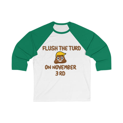Flush The Turd On November 3rd 3/4 Sleeve Baseball Tee - PoliticHell