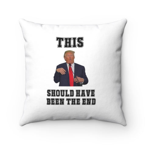 This Should Have Been The End Pillow - PoliticHell