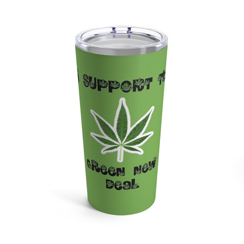 I Support The Green New Deal Tumbler 20 oz - PoliticHell