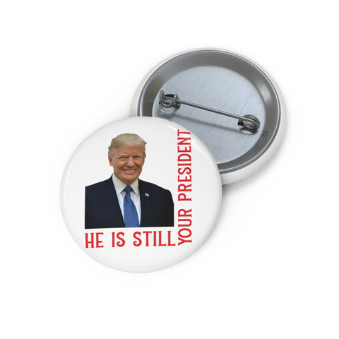 He Is Still Your President Pin Button - PoliticHell
