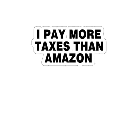 I Pay More Taxes Than Amazon Sticker - PoliticHell