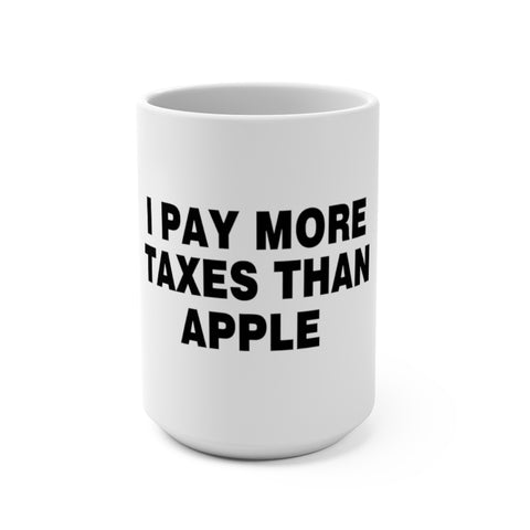 I Pay More Taxes Than Apple Mug 15 oz - PoliticHell