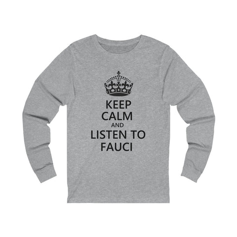 Keep Calm And Listen To Fauci Unisex Jersey Long Sleeve Tee - PoliticHell