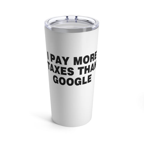 I Pay More Taxes Than Google Tumbler 20 oz - PoliticHell