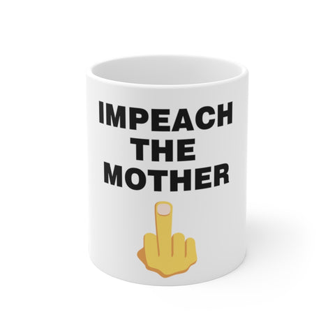 Impeach The Mother Mug 11 oz - PoliticHell