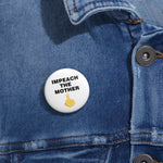 Impeach The Mother Pin Button - PoliticHell