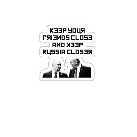 Keep Your Friends Close And Keep Russia Closer Sticker - PoliticHell