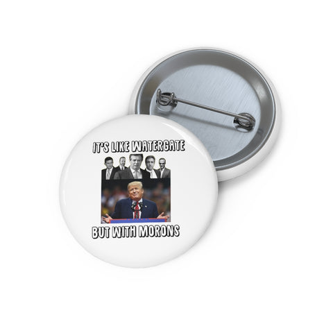 It's Like Watergate But With Morons Pin Button - PoliticHell