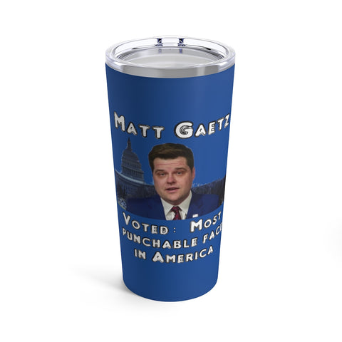 Matt Gaetz Voted Most Punchable Face In America Tumbler 20 oz - PoliticHell
