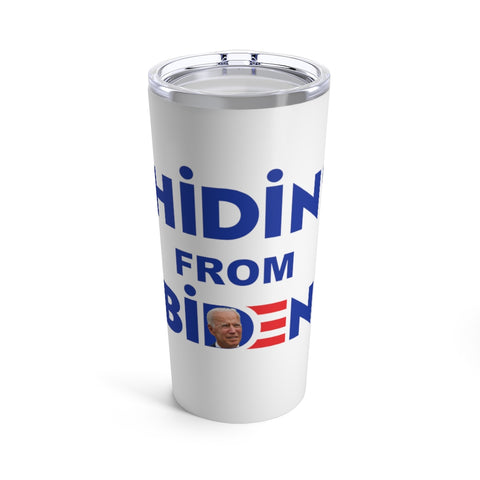 Hidin' From Biden Tumbler 20 oz - PoliticHell