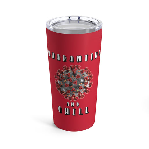 Quarantine And Chill Tumbler 20 oz - PoliticHell