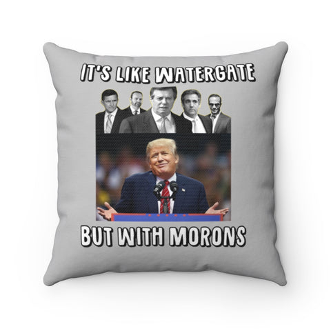 It's Like Watergate But With Morons Pillow - PoliticHell