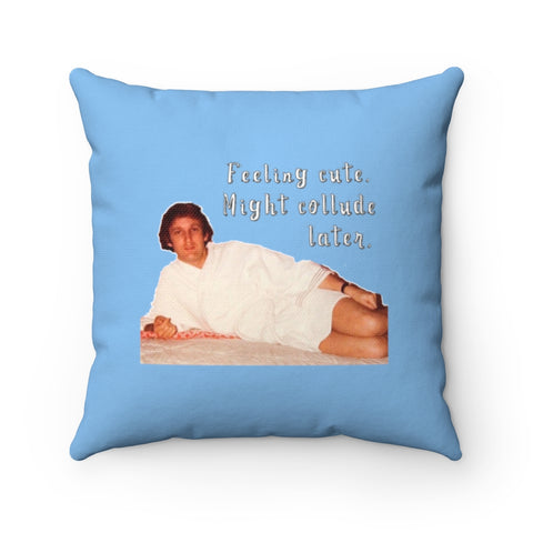 Feeling Cute Might Collude Later Pillow - PoliticHell