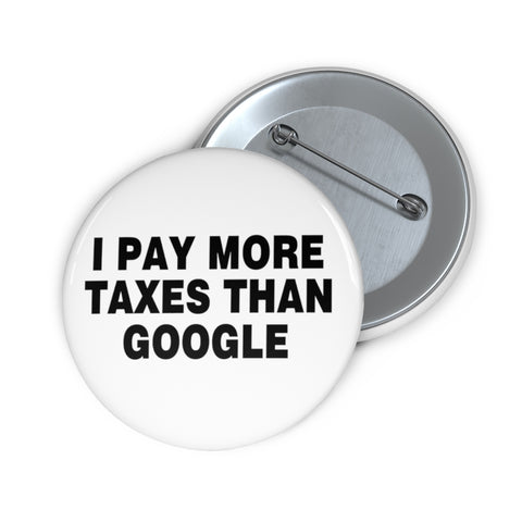 I Pay More Taxes Than Google Pin Button - PoliticHell