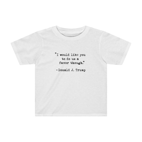 I Would Like You To Do Us A Favor Though Kids Tee - PoliticHell