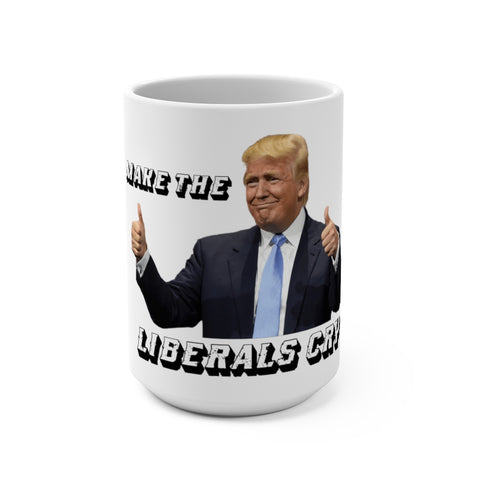 Make The Liberals Cry Mug 15 oz - PoliticHell