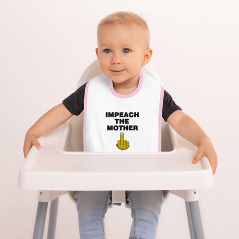 Impeach The Mother Embroidered Baby Bib - PoliticHell
