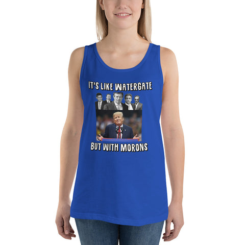 It's Like Watergate But With Morons Unisex Tank Top - PoliticHell