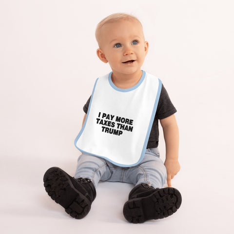 I Pay More Taxes Than Trump Embroidered Baby Bib - PoliticHell