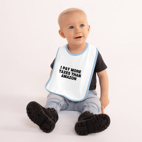 I Pay More Taxes Than Amazon Embroidered Baby Bib - PoliticHell