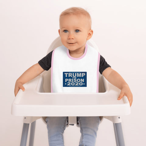 Trump For Prison 2020 Embroidered Baby Bib - PoliticHell