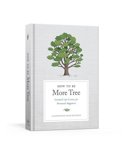 How to Be More Tree: Essential Life Lessons for