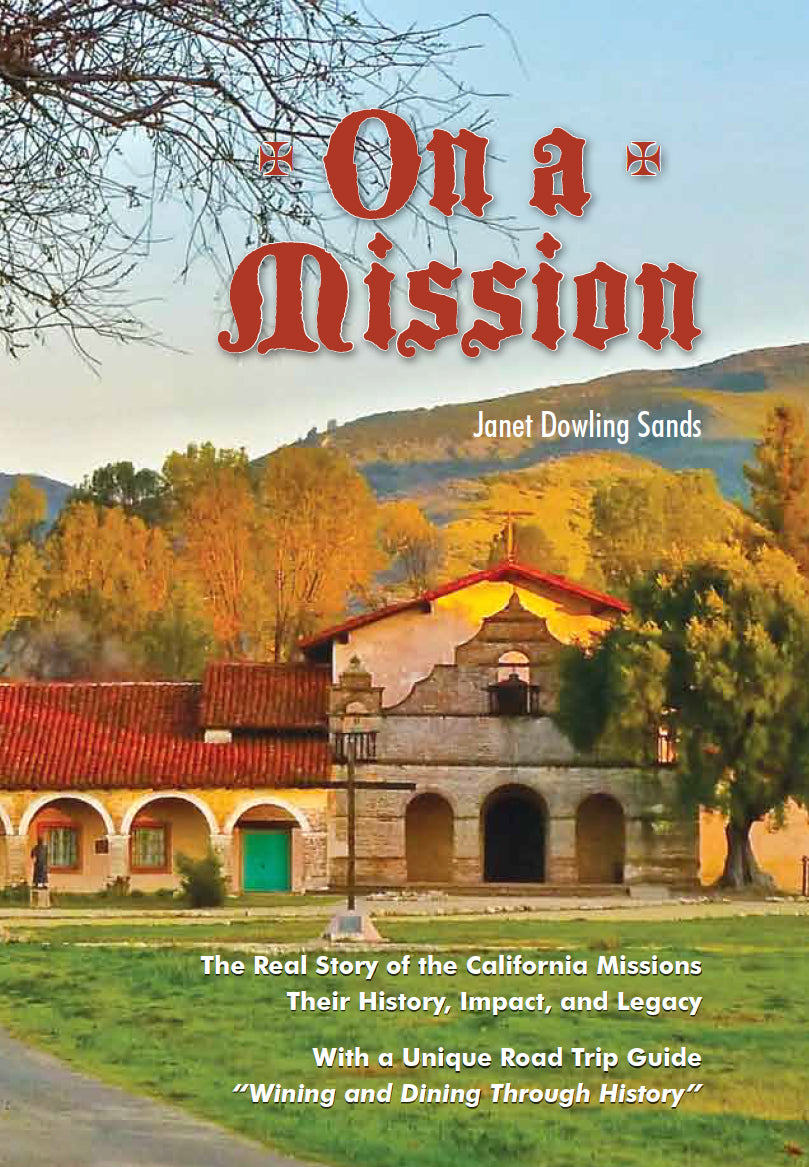 On A Mission : The Real Story of the California Missions Their History, Impact, and Legacy
