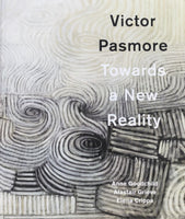 Victor Pasmore: Towards a New Reality.