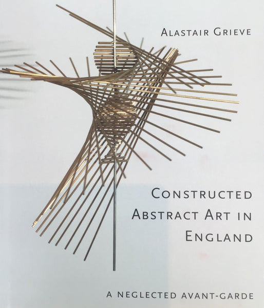 Constructed Abstract Art in England After the Second World War: A Neglected Avant Garde
