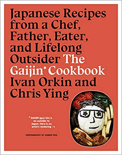 The Gaijin Cookbook: Japanese Recipes from a Chef, Father, Eater, and Lifelong Outsider (English)