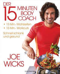 Der 15-Minuten-Body-Coach: 15-Min.-Mahlzeiten - 15-Min.-Workouts