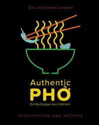 Authentic Pho - Die Kultsuppe aus Vietnam