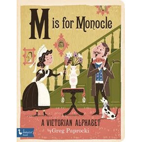 M Is for Monocle: A Victorian Alphabet - Nature Baby Outfitter