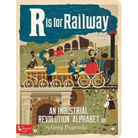 R IS FOR RAILWAY An Industrial Revolution Alphabet