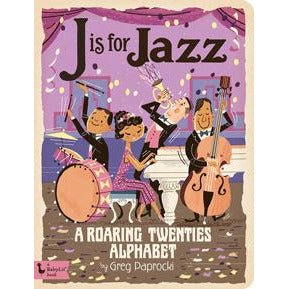 J Is for Jazz: A Roaring Twenties Alphabet - Nature Baby Outfitter