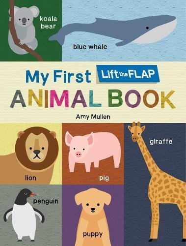 My First Lift the Flap Animal Book | Amy Mullen