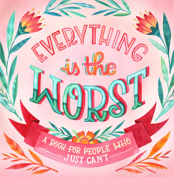Everything is the Worst: A book for people who just can't | Workman Publishing