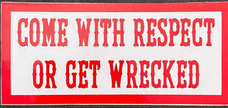 Come with respect or get wrecked sticker