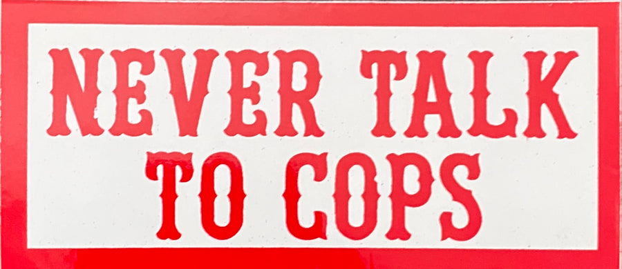 Never talk to cops sticker