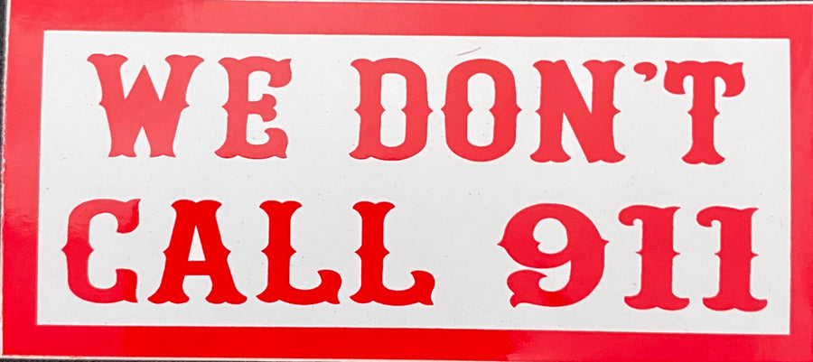 We don't call 911 sticker
