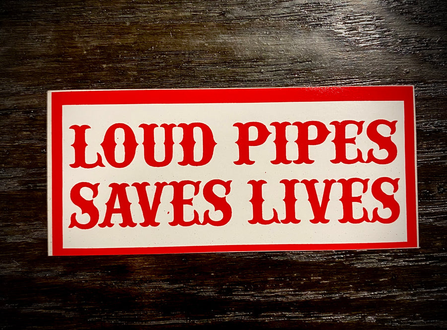 Loud pipes save lives sticker #58