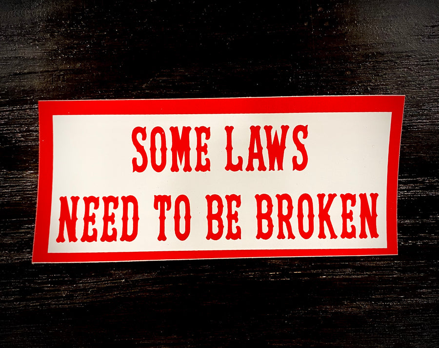 Some laws need to be broken sticker #11
