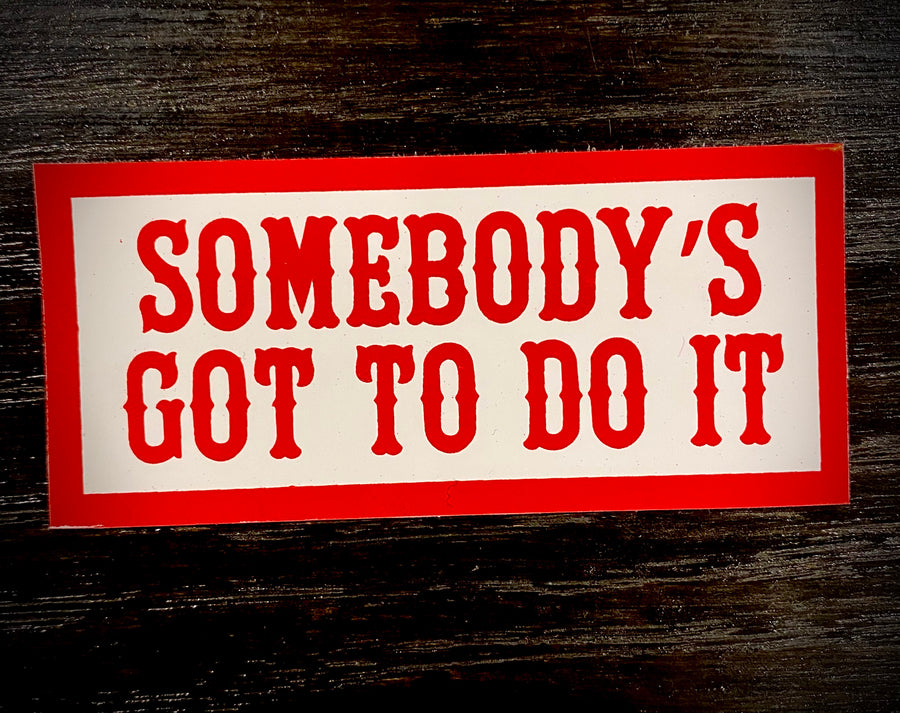 Somebody's got to do it sticker #113