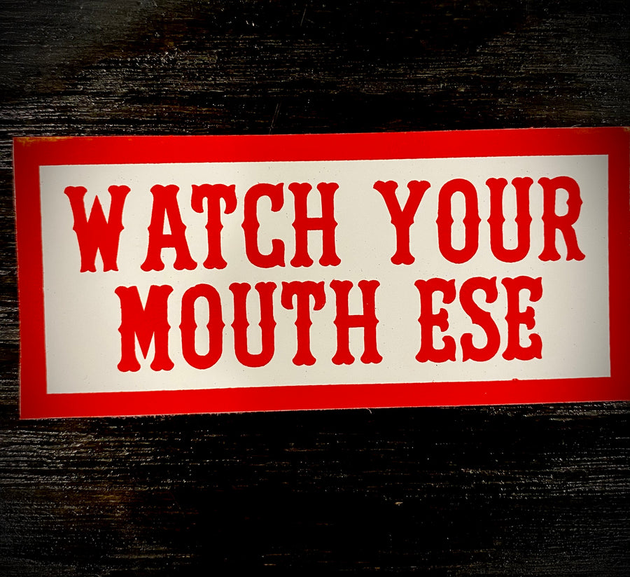 Watch your mouth ese sticker #45